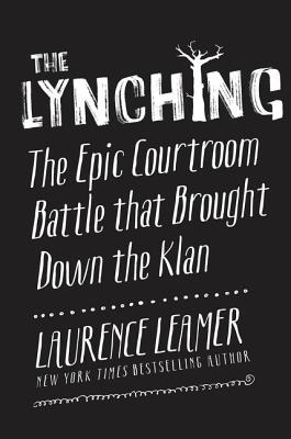 """""""The Lynching: The Epic Courtroom Battle That Brought Down the Klan"""" by Laurence Leamer"""
